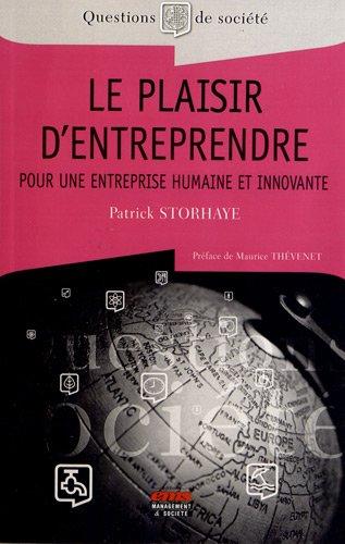 Le plaisir d'entreprendre: Pour une entreprise humaine et innovante. par Patrick Storhaye