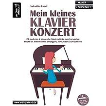 Mein kleines Klavierkonzert: 21 moderne & klassische Klavierstücke zum Vorspielen, leicht bis mittelschwer arrangiert, für Kinder & Erwachsene (inkl. ... für Piano. Liederbuch. Songbook. Musiknoten.