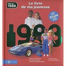 Nés en 1988, le livre de ma jeunesse : Tous les souvenirs de mon enfance et de mon adolescence