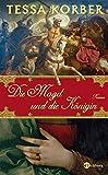 'Die Magd und die Königin: Roman' von Tessa Korber