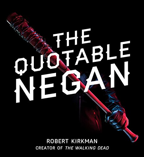 (The Quotable Negan: Warped Witticisms and Obscene Observations from The Walking Dead's Most Iconic Villain (English Edition))