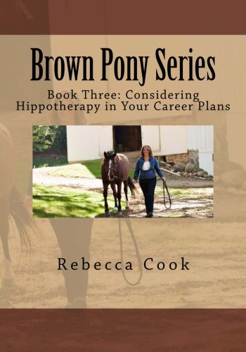 brown-pony-series-book-three-considering-hippotherapy-in-your-career-plans-volume-3