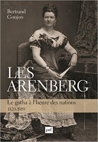 Les Arenberg : Le gotha à l'heure des nations (1820-1919) par