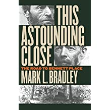 This Astounding Close: The Road to Bennett Place by Mark L. Bradley (2000-09-18)