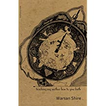 [(Teaching My Mother How to Give Birth)] [Author: Warsan Shire] published on (February, 2014)