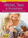 Wickel, Tees & Mutterliebe: Die besten Hausmittel für kranke Kinder