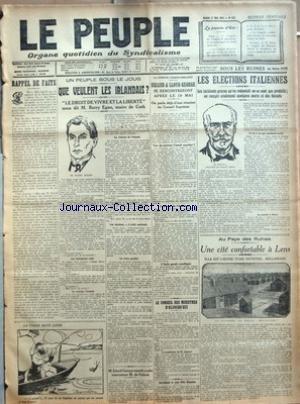 PEUPLE (LE) [No 133] du 17/05/1921 - RAPPEL DE FAITS - UN PEUPLE SOUS LE JOUG - QUE VEULENT LES IRLANDAIS - LE DROIT DE VIVRE ET LA LIBERTE NOUS DIT M. BARRY EGAN - MAIRE DE CORK - LES TRAITEMENTS SUBIS - LE COURAGE IRLANDAIS - LA RICHESSE DE L'IRLANDE - LES ELECTIONS - L'UNITE NATIONALE - LA TREVE POSSIBLE - M. LLOYD GEORGE AURAIT VOULU RENCONTRER M. DE VALERA - LA DISPUTE FRANCO-ANGLAISE - BRIAND & LLOYD GEORGE SE RENCONTRERONT APRES LE 19 MAI - ON PARLE DEJA D'UNE REUNION DU CONSEIL SUPREME