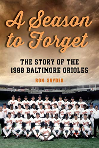 A Season to Forget: The Story of the 1988 Baltimore Orioles (English Edition) por Snyder Ronald