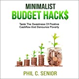 Minimalist Budget Hacks: Taste the Sweetness of Positive Cashflow and Denounce Poverty
