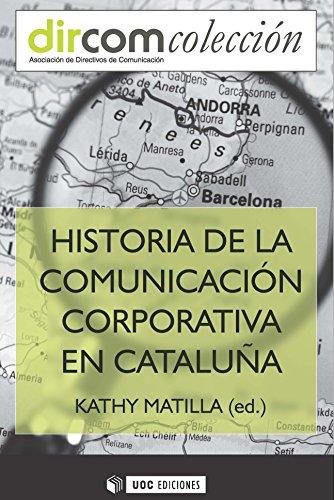 Historia de la Comunicación Corporativa en Catalunya (DirCom) por Kathy Matilla i Serrano