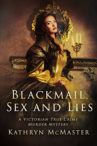 Blackmail, Sex and Lies: A Victorian True Crime Murder Mystery by [McMaster, Kathryn]