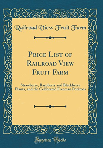 Price List of Railroad View Fruit Farm: Strawberry, Raspberry and Blackberry Plants, and the Celebrated Freeman Potatoes (Classic Reprint)