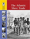 The Atlantic Slave Trade (Lucent Library of Black History)