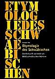 Etymologie des Schwäbischen: Die Herkunft von mehr als 8000 schwäbischen Wörtern