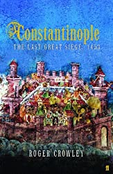 Constantinople: The Last Great Siege 1453 by Roger Crowley (2005-08-01)