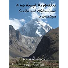 A trip through the Wakhan Corridor and Afghanistan: a travelogue