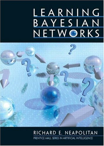 Learning Bayesian Networks by Richard E. Neapolitan (2003-04-06)