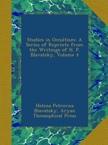 Studies in Occultism: A Series of Reprints from the Writings of H. P. Blavatsky, Volume 4 por Helena Petrovna Blavatsky
