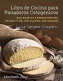 Libro de Cocina para Panadería Cetogénica: Pan bajo en carbohidratos, paleolítico, sins gluten, sin granos (Spanish Edition)