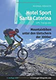 Hotel Sport Santa Caterina GPS Trailguide: Mountainbiken unter den Gletschern der 3000er (GPS Bikeguides für Mountainbiker)