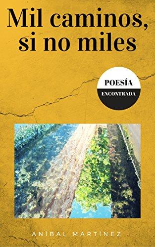 Mil caminos, si no miles: Poesía encontrada por Aníbal Martínez