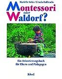 Montessori oder Waldorf?: Ein Orientierungsbuch für Eltern und Pädagogen