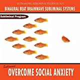 Overcome Social Anxiety - Binaural Beat Brainwave Subliminal Systems