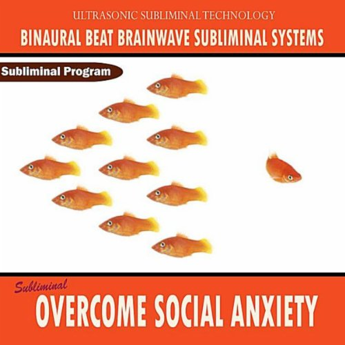 Overcome Social Anxiety - Binaural Beat Brainwave Subliminal Systems