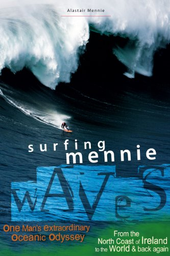 Surfing Mennie Waves - From the North Coast of Ireland to the World & Back Again