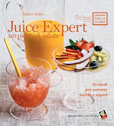 Juice expert. Un pieno di salute. 50 modi per estrarre succhi e sapori