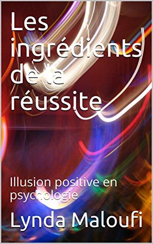 Couverture du livre Les ingrédients de la réussite: Illusion positive en psychologie
