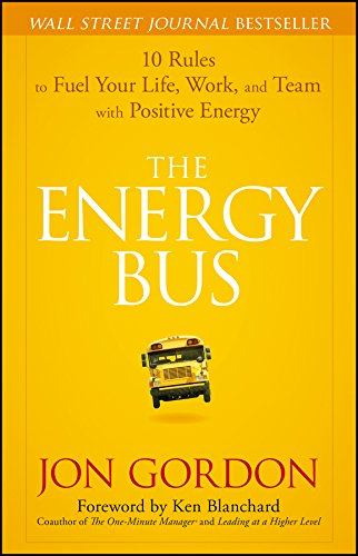 The Energy Bus: 10 Rules to Fuel Your Life, Work, and Team with Positive Energy por Jon Gordon