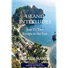 Island Interludes: Just Us Two Escape to the Sun (Just Us Two Travel Book 4)