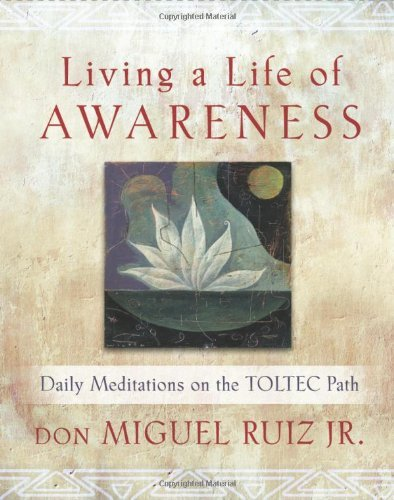 Living a Life of Awareness: Daily Meditations on the Toltec Path by don Miguel Ruiz Jr. (2013-12-05)