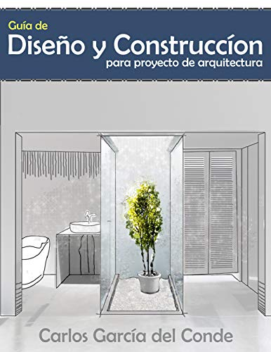 Guía de diseño y construcción para proyecto de arquitectura : Diseña, dirige y administra tu propio proyecto por Carlos García del Conde