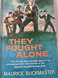 They Fought Alone: The Story of British Agents in France