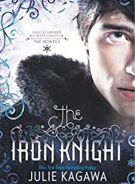 The Iron Knight   by Julie Kagawa par Julie Kagawa