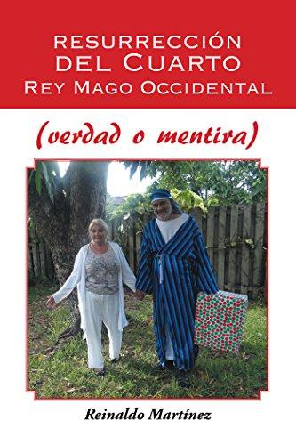 Resurrección Del Cuarto Rey Mago  Occidental (Verdad O Mentira) por Reinaldo Martínez