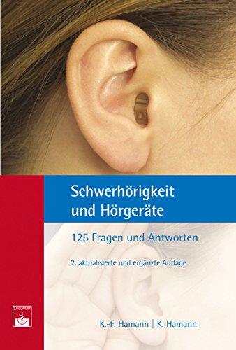 Schwerhörigkeit und Hörgeräte: 125 Fragen und Antworten