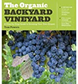 [(The Organic Backyard Vineyard: a Step-by-step Guide to Growing Your Own Grapes)] [Author: Tom Powers] published on (December, 2012)