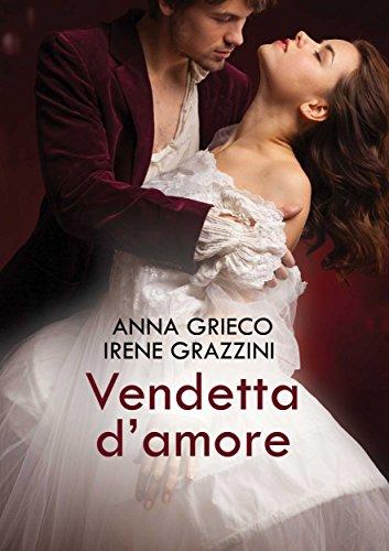 Vendetta d'amore (Leggereditore) di [Grieco, Anna, Grazzini, Irene]