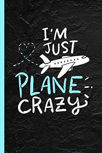 I'm Just Plane Crazy: Plane Spotting Gift Notebook & Journal Or Diary for Pilots, Wide Ruled Paper (120 Pages, 6x9