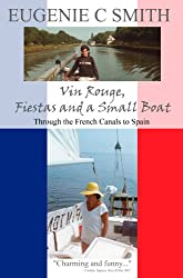 Vin Rouge, Fiestas and a Small Boat: Through the French Canals to Spain (France, Spain, and Barbados Travel Trilogy by Eugenie C Smith Book 1)