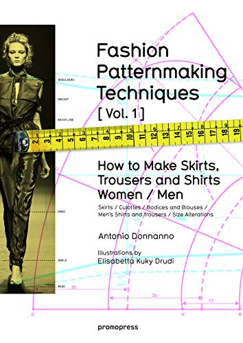Kostüm Schneidern - Fashion Patternmaking Techniques. [ Vol. 1 ]: How to Make Skirts, Trousers and Shirts. Women & Men. Skirts / Culottes / Bodices and Blouses / Men's Shirts and Trousers / Size Alterations (Promopress)