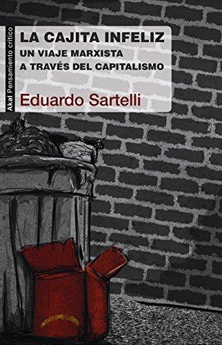 La cajita infeliz. Un viaje marxista a través del capitalismo (Cuestiones de antagonismo)