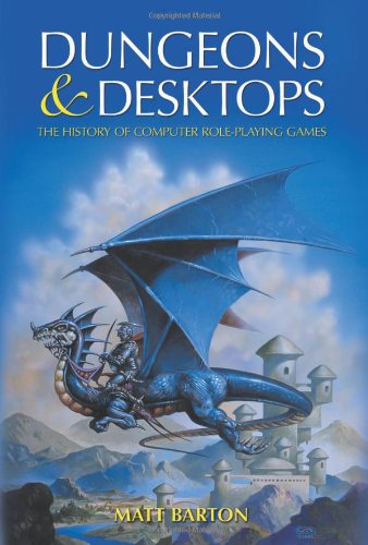 Dungeons and Desktops: The History of Computer Role-Playing Games di Matt Barton