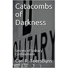 Catacombs of Darkness: Secrets of Solitary Confinement (English Edition)