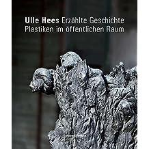 Ulle Hees – Erzählte Geschichte: Plastiken im öffentlichen Raum