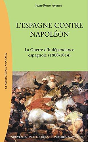 L'Espagne contre Napoléon (La Bibliothèque Napoléon) par Jean-René Aymes