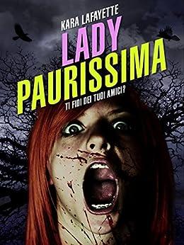 Lady Paurissima: Ti fidi dei tuoi amici? di [Lafayette, Kara]